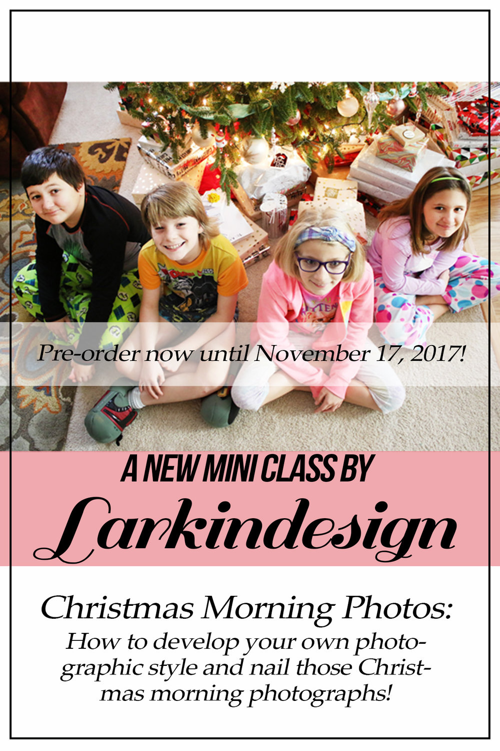 Larkindesign | Christmas Morning Photos%3A A New Mini Class!!!