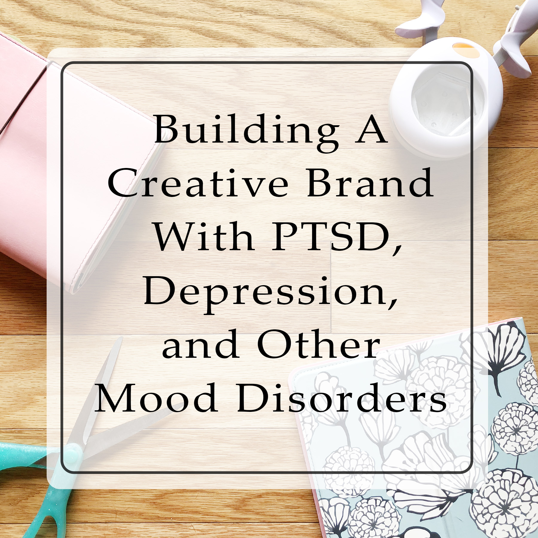 New Series | Building a Brand With PTSD, Depression, and Other Mood Disorders