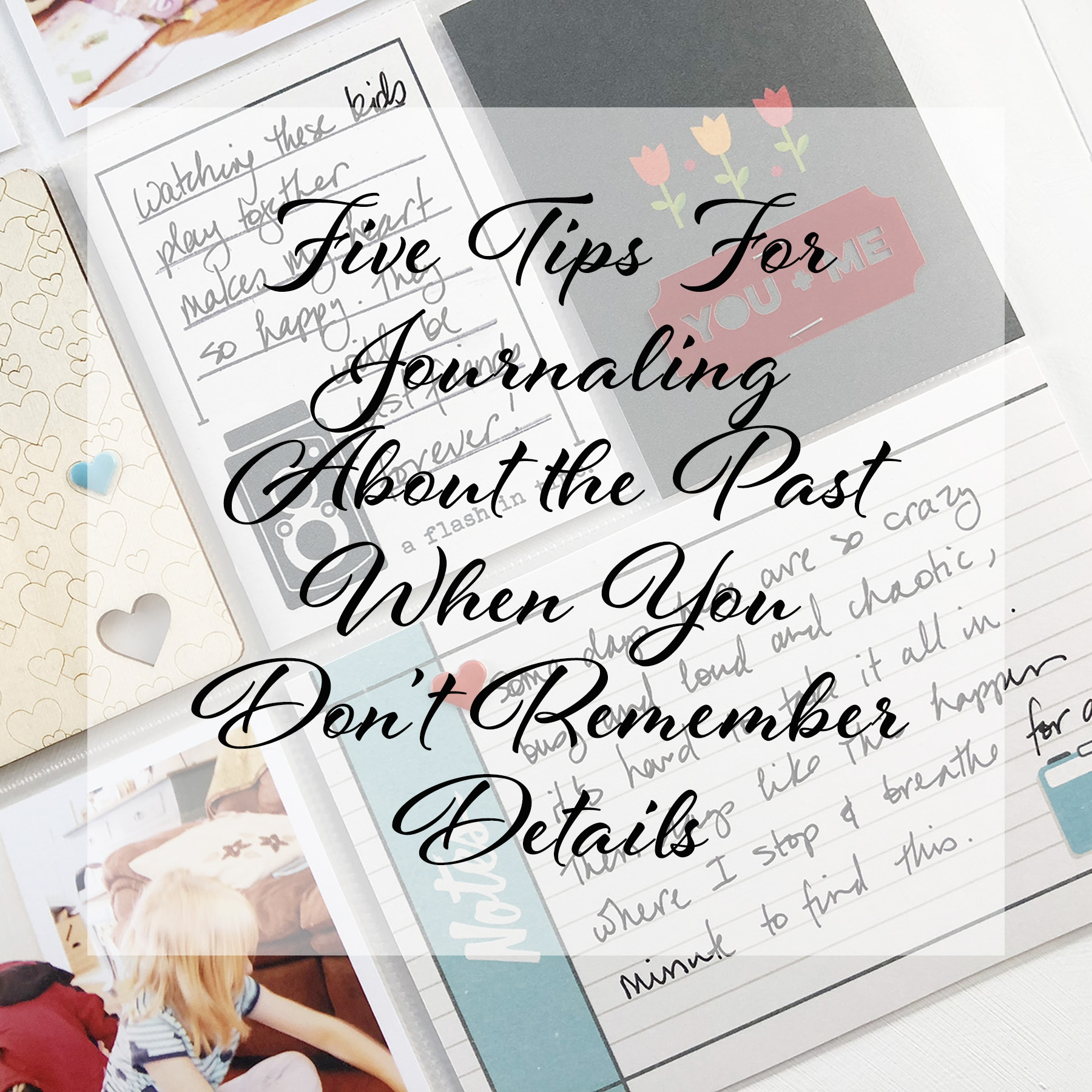 Larkindesign Five Tips For Journaling the Past When You Don't Remember Details
