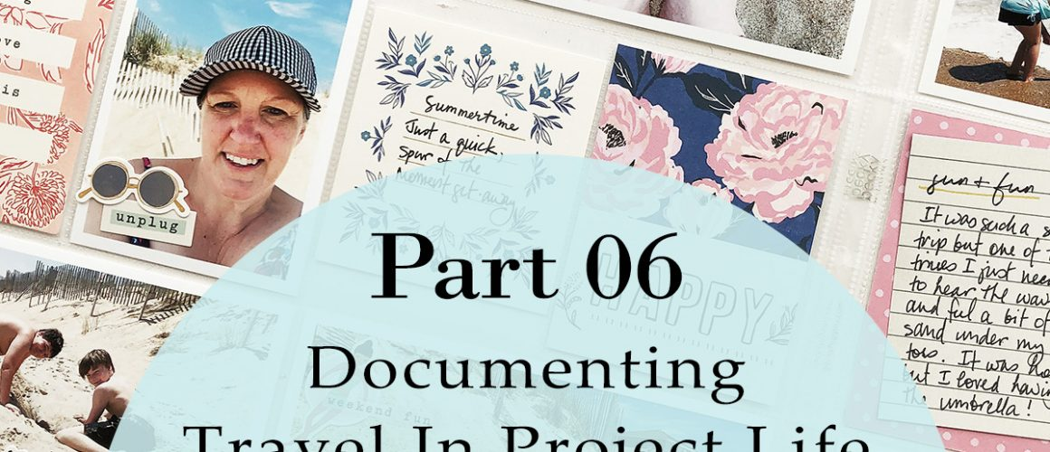 Larkindesign Documenting Travel In Project Life   Part 06 Outer Banks NC ft. Crate Paper Sunny Days!!!