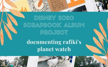 Larkindesign Disney 2020 Scrapbook Album | Documenting Rafiki's Planet Watch