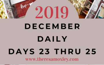 December Daily 2019 | Days 23 Thru 25 Finishing Up!